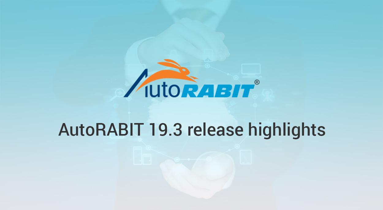 AutoRABIT 19.3 Release higlights - CloudFulcrum